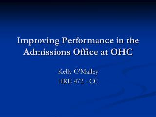 Improving Performance in the Admissions Office at OHC