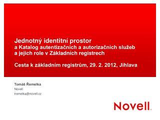Tomáš Řemelka Novell tremelka@novell.cz