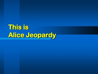 This is Alice Jeopardy