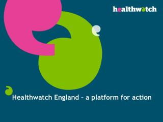 Healthwatch England – a platform for action