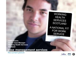 WORKING HEALTH SERVICES SCOTLAND A NATIONAL FIT FOR WORK SERVICE