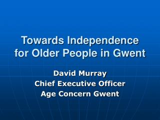Towards Independence for Older People in Gwent