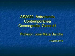 AS2020: Astronom ía Contemporánea Cosmografía .  Clase #1