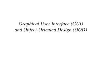 Graphical User Interface (GUI) and Object-Oriented Design (OOD)