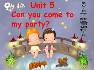 Unit 5   Can you come to   my party?