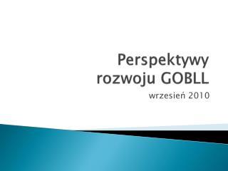 Perspektywy  rozwoju GOBLL