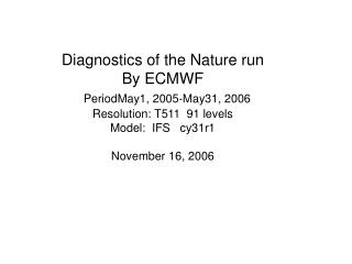 Diagnostics of the Nature run By ECMWF PeriodMay1, 2005-May31, 2006 Resolution: T511  91 levels