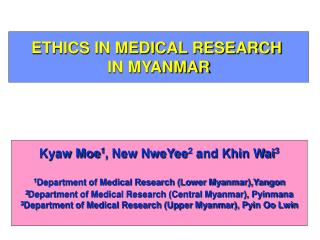 ETHICS IN MEDICAL RESEARCH  IN MYANMAR