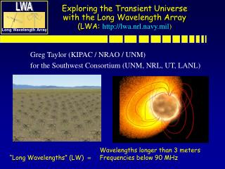 Exploring the Transient Universe  with the Long Wavelength Array (LWA: lwa.nrl.navy.mil )