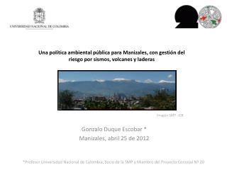 Gonzalo Duque Escobar * Manizales, abril  25 de 2012