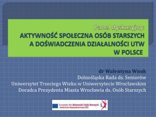 Panel dyskusyjny:  AKTYWNOŚĆ SPOŁECZNA OSÓB STARSZYCH  A DOŚWIADCZENIA DZIAŁALNOŚCI UTW  W POLSCE