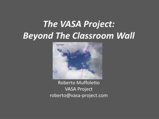 The VASA Project:  Beyond The Classroom Wall