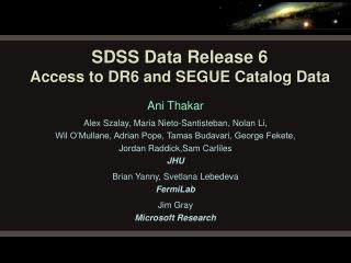 SDSS  Data Release 6 Access to DR6 and SEGUE Catalog Data