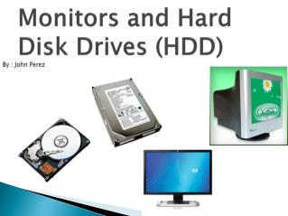 Monitors and Hard Disk Drives (HDD)
