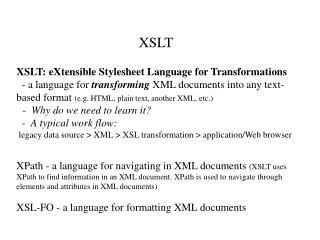 XSLT XSLT: eXtensible Stylesheet Language for Transformations