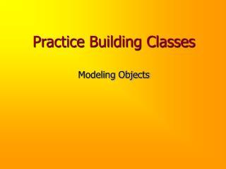 Practice Building Classes