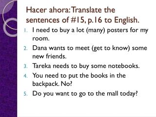 Hacer ahora : Translate the sentences of #15, p.16 to English.