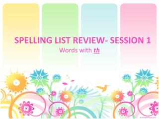 SPELLING LIST REVIEW- SESSION 1