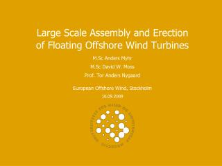 Large Scale Assembly and Erection of Floating Offshore Wind Turbines M.Sc Anders Myhr
