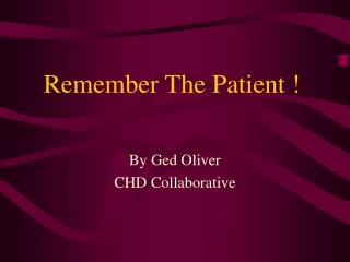 Remember The Patient !