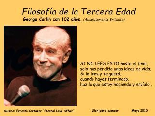 Filosof a de la Tercera Edad  George Carlin con 102 a os. Absolutamente Brillante