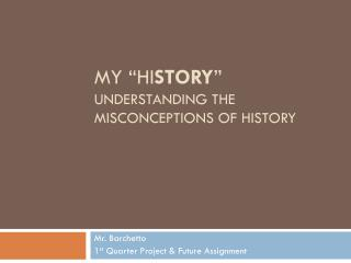 "My "" Hi STORY "" Understanding the Misconceptions of History"