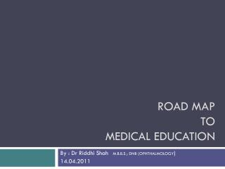 ROAD MAP  TO  MEDICAL EDUCATION
