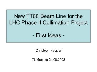 New TT60 Beam Line for the LHC Phase II Collimation Project - First Ideas -
