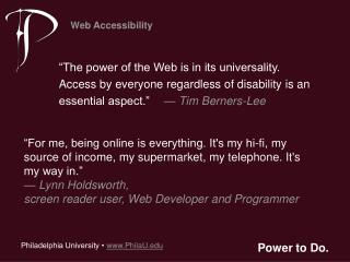 """The power of the Web is in its universality.  Access by everyone regardless of disability is an"