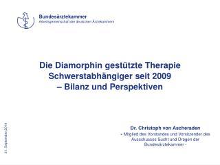 Die Diamorphin gest�tzte Therapie Schwerstabh�ngiger seit 2009  � Bilanz und Perspektiven