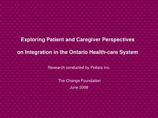 Exploring Patient and Caregiver Perspectives  on Integration in the Ontario Health-care System