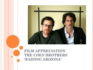 FILM APPRECIATION THE COEN BROTHERS 'RAISING ARIZONA'