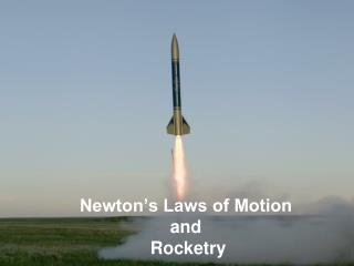 Newton�s Laws of Motion and  Rocketry