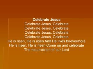 Celebrate Jesus Celebrate Jesus, Celebrate Celebrate Jesus, Celebrate Celebrate Jesus, Celebrate