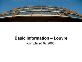 Basic information – Louvre (completed 07/2008)
