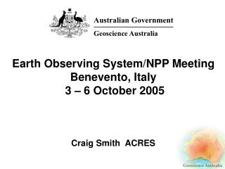 Earth Observing System/NPP Meeting Benevento, Italy  3 – 6 October 2005 Craig Smith  ACRES