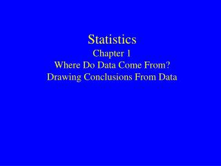 Statistics Chapter 1 Where Do Data Come From? Drawing Conclusions From Data