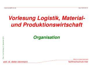 Vorlesung Logistik, Material- und Produktionswirtschaft Organisation