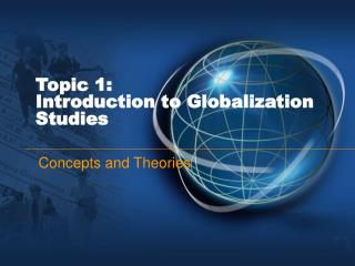 Topic 1: Introduction to Globalization Studies