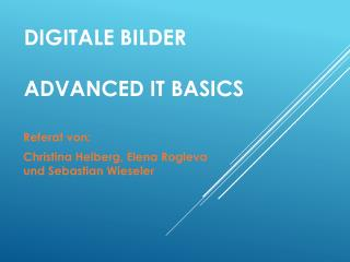 Digitale Bilder Advanced  IT Basics