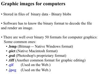 Graphic images for computers  Stored in files of  binary data - Binary blobs