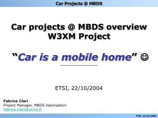 Car projects @ MBDS overview W3XM Project  ___________ ETSI, 22/10/2004