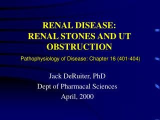 RENAL DISEASE:  RENAL STONES AND UT OBSTRUCTION  Pathophysiology of Disease: Chapter 16 401-404