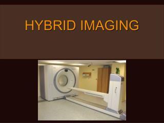 HYBRID IMAGING