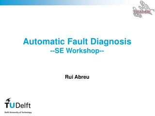 Automatic Fault Diagnosis --SE Workshop--