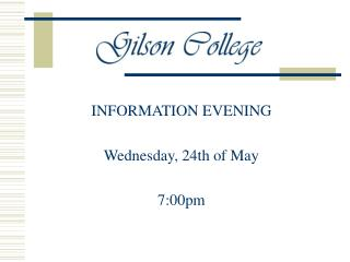 INFORMATION EVENING Wednesday, 24th of May 7:00pm