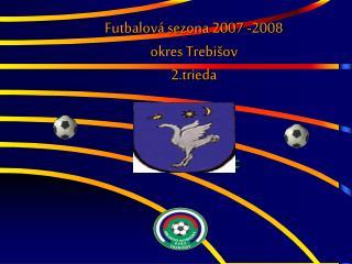 Futbalová sezona 2007 -2008  okres Trebišov 2.trieda