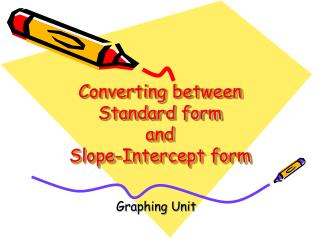 Converting between Standard form and  Slope-Intercept form
