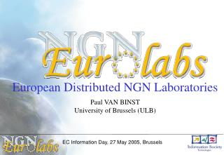 European Distributed NGN Laboratories Paul VAN BINST University of Brussels (ULB)