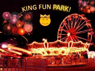 KING FUN  PARK !